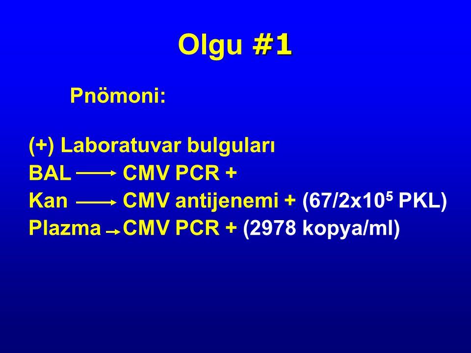 (+) Laboratuvar bulguları BALCMV PCR + KanCMV antijenemi + (67/2x10 5 PKL) PlazmaCMV PCR + (2978 kopya/ml) Pnömoni: