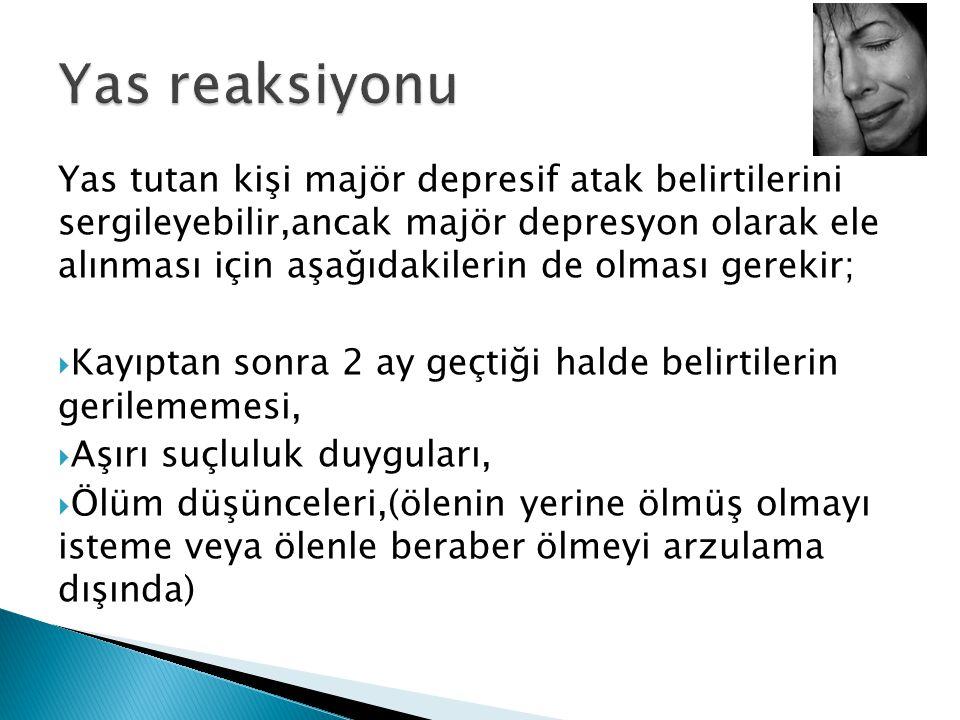 Yas tutan kişi majör depresif atak belirtilerini sergileyebilir,ancak majör depresyon olarak ele alınması için aşağıdakilerin de olması gerekir;  Kay