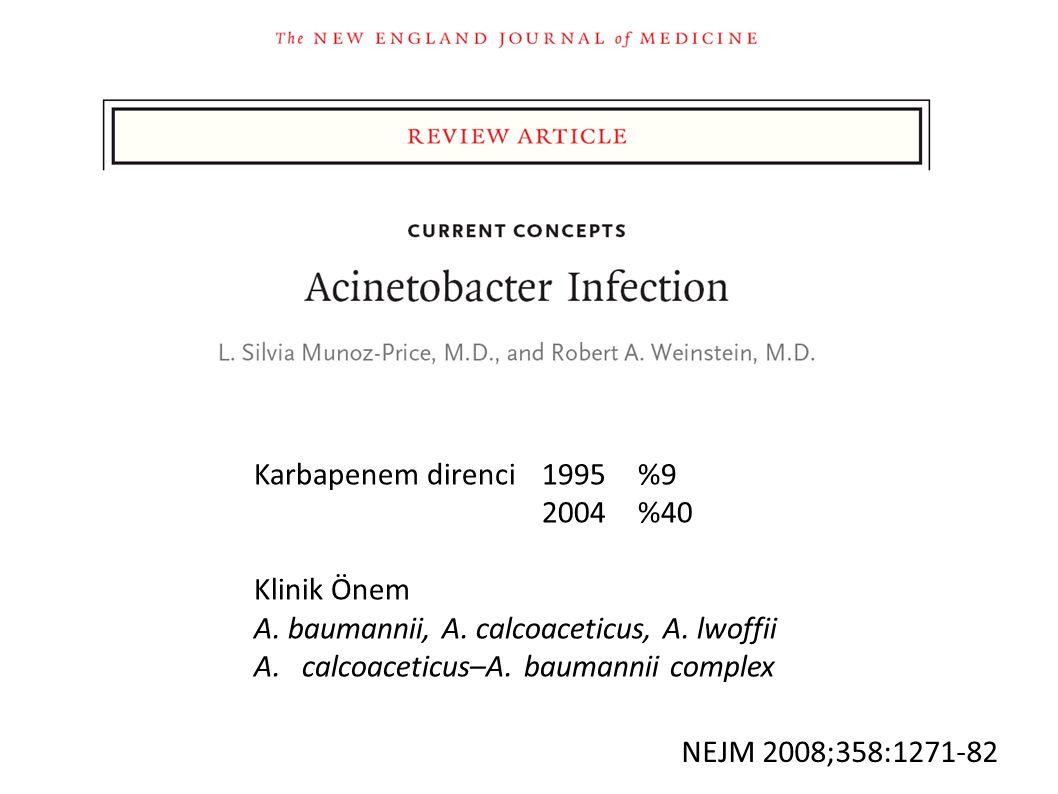 NEJM 2008;358:1271-82 Karbapenem direnci 1995%9 2004%40 Klinik Önem A.