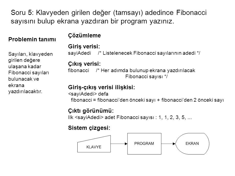 Soru 5: Klavyeden girilen değer (tamsayı) adedince Fibonacci sayısını bulup ekrana yazdıran bir program yazınız.