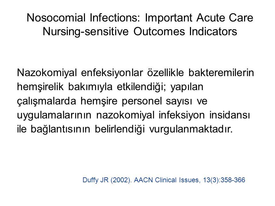 Nosocomial Infections: Important Acute Care Nursing-sensitive Outcomes Indicators Nazokomiyal enfeksiyonlar özellikle bakteremilerin hemşirelik bakımı