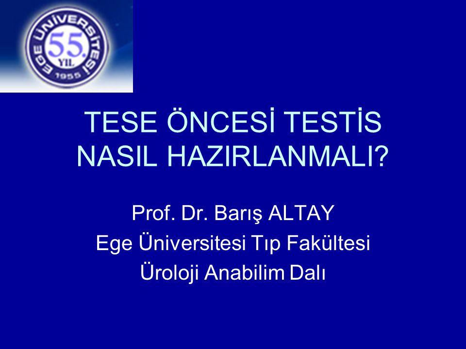 TESE ÖNCESİ TESTİS NASIL HAZIRLANMALI? Prof. Dr. Barış ALTAY Ege Üniversitesi Tıp Fakültesi Üroloji Anabilim Dalı