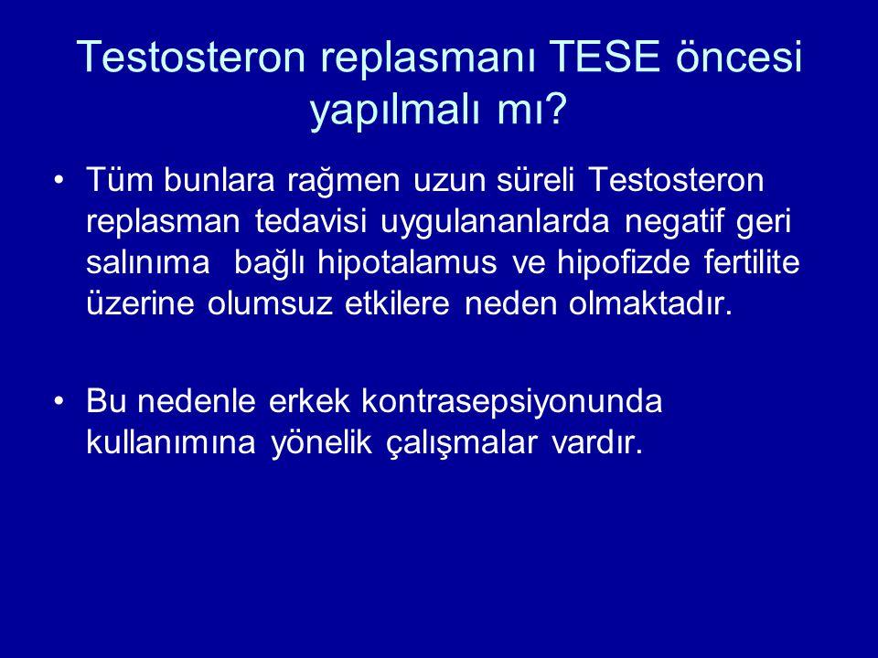 Testosteron replasmanı TESE öncesi yapılmalı mı? Tüm bunlara rağmen uzun süreli Testosteron replasman tedavisi uygulananlarda negatif geri salınıma ba