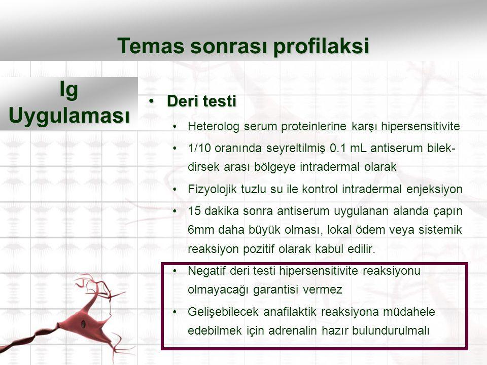 Deri testiDeri testi Heterolog serum proteinlerine karşı hipersensitivite 1/10 oranında seyreltilmiş 0.1 mL antiserum bilek- dirsek arası bölgeye intr