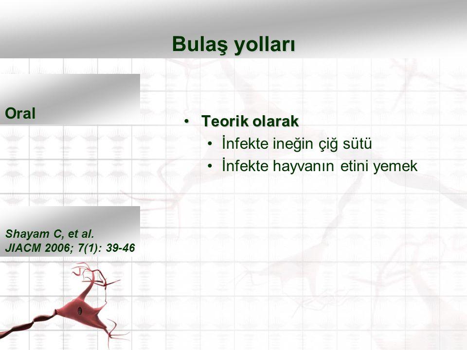 Teorik olarakTeorik olarak İnfekte ineğin çiğ sütü İnfekte hayvanın etini yemek Bulaş yolları Shayam C, et al. JIACM 2006; 7(1): 39-46 Oral