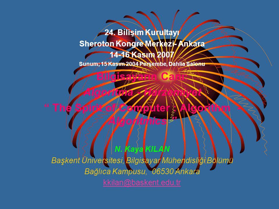 24. Bilişim Kurultayı Sheroton Kongre Merkezi- Ankara 14-16 Kasım 2007 Sunum; 15 Kasım 2004 Perşembe, Dahlia Salonu Bilgisayarın Canı: Algoritma - Har