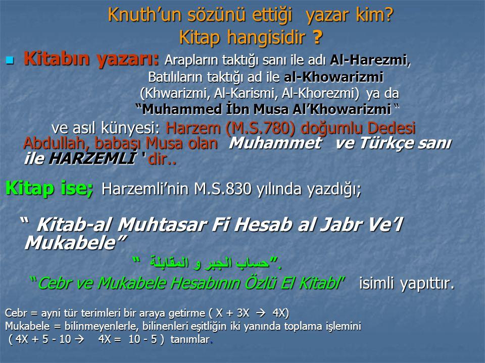 Knuth'un sözünü ettiği yazar kim? Kitap hangisidir ? Kitabın yazarı: Arapların taktığı sanı ile adı Al-Harezmi, Kitabın yazarı: Arapların taktığı sanı
