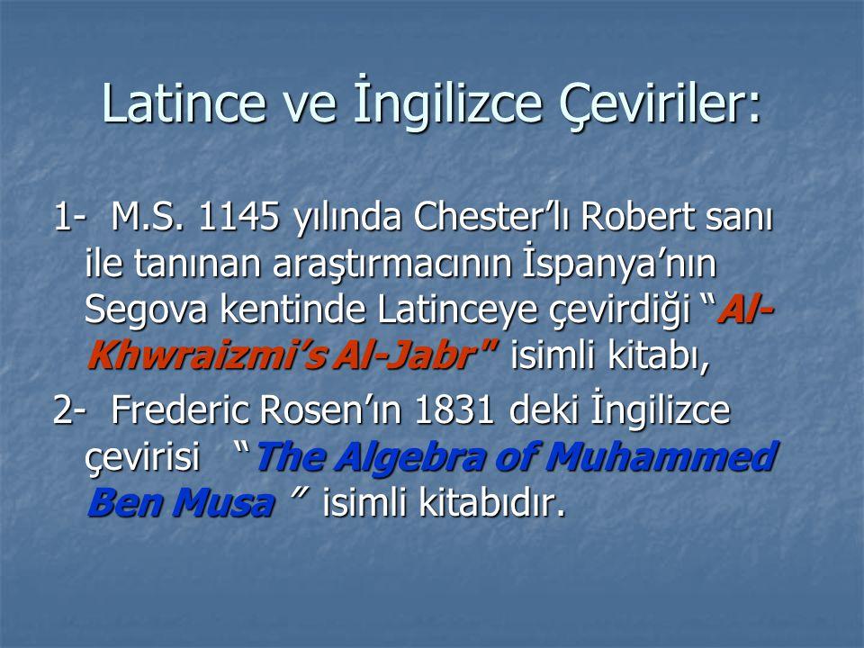 Latince ve İngilizce Çeviriler: 1- M.S. 1145 yılında Chester'lı Robert sanı ile tanınan araştırmacının İspanya'nın Segova kentinde Latinceye çevirdiği