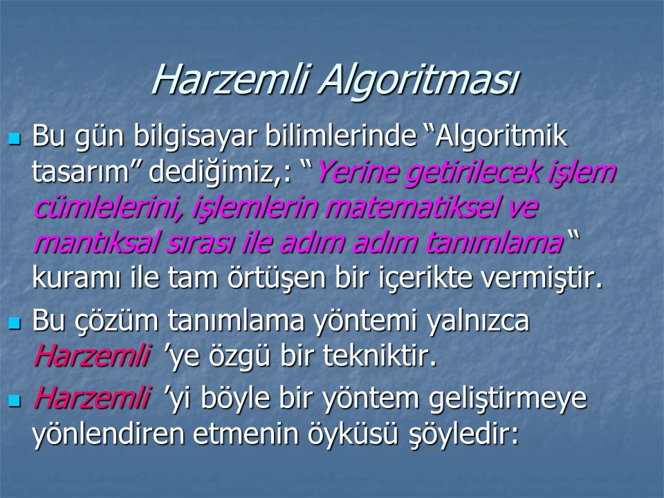 Harzemli Algoritması Bu gün bilgisayar bilimlerinde Algoritmik tasarım dediğimiz,: Yerine getirilecek işlem cümlelerini, işlemlerin matematiksel ve mantıksal sırası ile adım adım tanımlama kuramı ile tam örtüşen bir içerikte vermiştir.