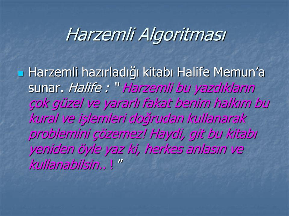 """Harzemli Algoritması Harzemli hazırladığı kitabı Halife Memun'a sunar. Halife : """" Harzemli bu yazdıkların çok güzel ve yararlı fakat benim halkım bu k"""