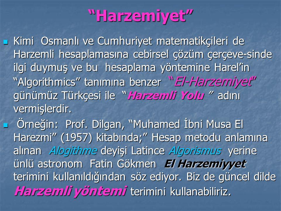 Harzemiyet Kimi Osmanlı ve Cumhuriyet matematikçileri de Harzemli hesaplamasına cebirsel çözüm çerçeve-sinde ilgi duymuş ve bu hesaplama yöntemine Harel'in Algorithmics tanımına benzer El-Harzemiyet günümüz Türkçesi ile Harzemli Yolu adını vermişlerdir.