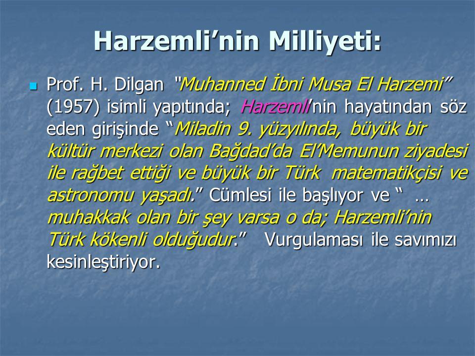 """Harzemli'nin Milliyeti: Prof. H. Dilgan """"Muhanned İbni Musa El Harzemi"""" (1957) isimli yapıtında; Harzemli'nin hayatından söz eden girişinde """"Miladin 9"""