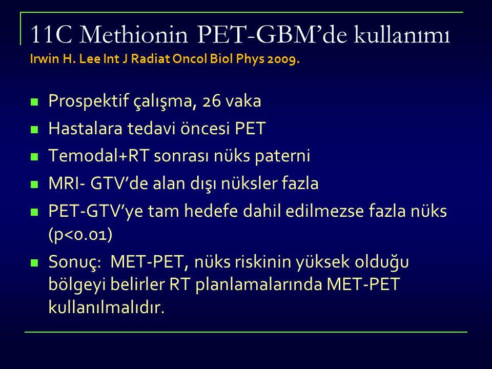 11C Methionin PET-GBM'de kullanımı Irwin H. Lee Int J Radiat Oncol Biol Phys 2009. Prospektif çalışma, 26 vaka Hastalara tedavi öncesi PET Temodal+RT