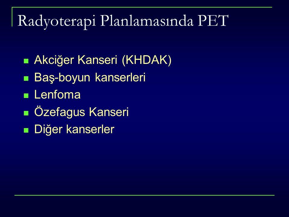 Radyoterapi Planlamasında PET Akciğer Kanseri (KHDAK) Baş-boyun kanserleri Lenfoma Özefagus Kanseri Diğer kanserler