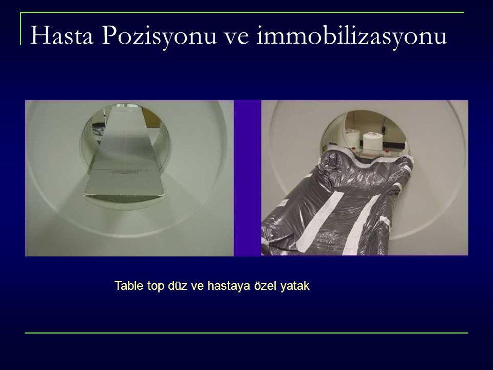 Hasta Pozisyonu ve immobilizasyonu Table top düz ve hastaya özel yatak