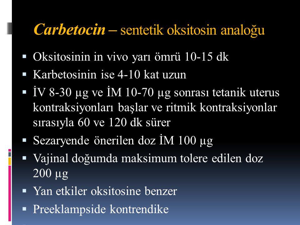 Carbetocin – sentetik oksitosin analoğu  Oksitosinin in vivo yarı ömrü 10-15 dk  Karbetosinin ise 4-10 kat uzun  İV 8-30 µg ve İM 10-70 µg sonrası