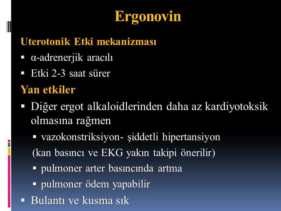 Uterotonik Etki mekanizması  α-adrenerjik aracılı  Etki 2-3 saat sürer Yan etkiler  Diğer ergot alkaloidlerinden daha az kardiyotoksik olmasına rağ