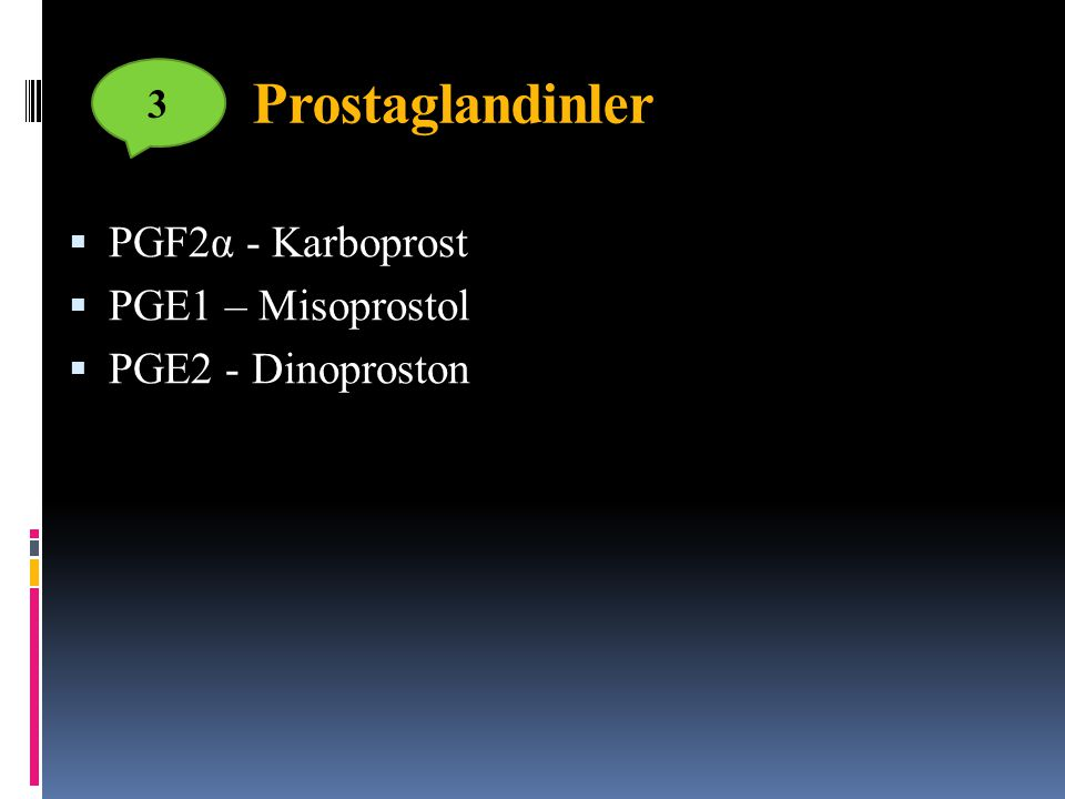 Prostaglandinler 3  PGF2α - Karboprost  PGE1 – Misoprostol  PGE2 - Dinoproston