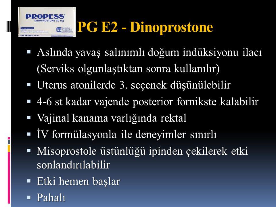  Aslında yavaş salınımlı doğum indüksiyonu ilacı (Serviks olgunlaştıktan sonra kullanılır)  Uterus atonilerde 3. seçenek düşünülebilir  4-6 st kada
