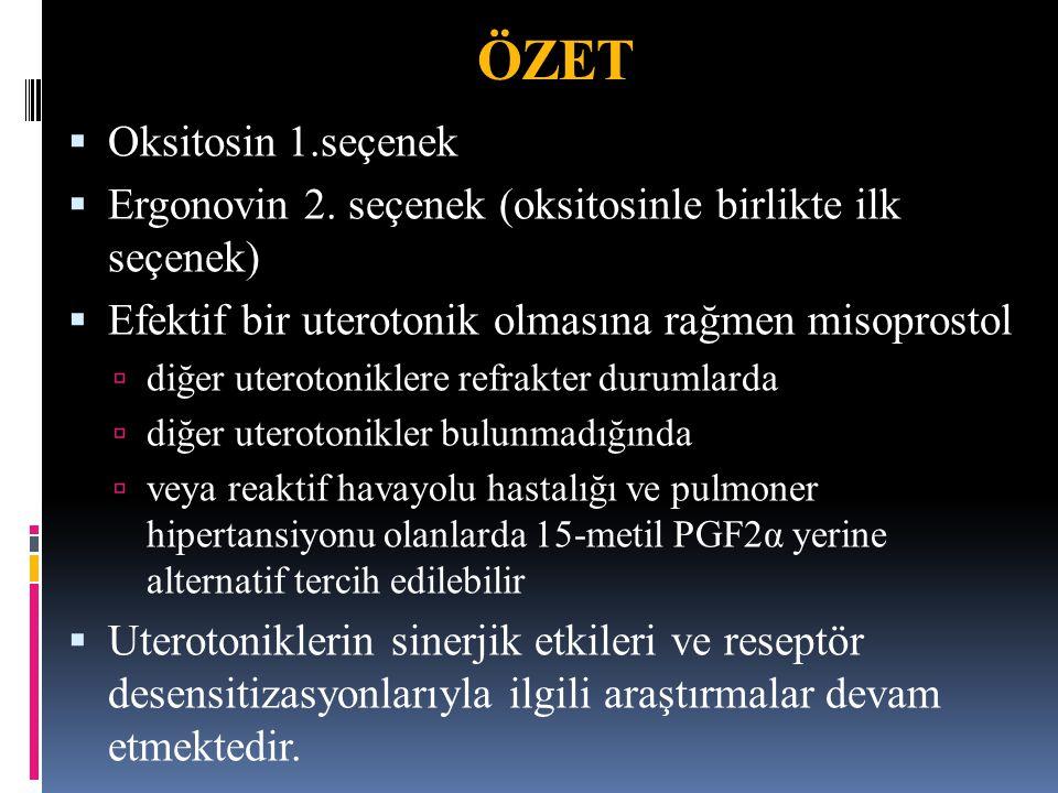 ÖZET  Oksitosin 1.seçenek  Ergonovin 2. seçenek (oksitosinle birlikte ilk seçenek)  Efektif bir uterotonik olmasına rağmen misoprostol  diğer uter