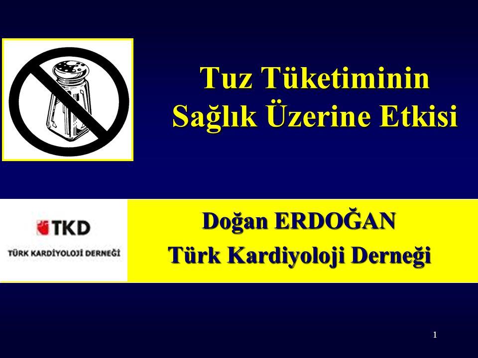 1 Tuz Tüketiminin Sağlık Üzerine Etkisi Doğan ERDOĞAN Türk Kardiyoloji Derneği