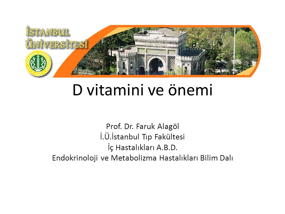 D vitamini ve önemi Prof.Dr. Faruk Alagöl İ.Ü.İstanbul Tıp Fakültesi İç Hastalıkları A.B.D.
