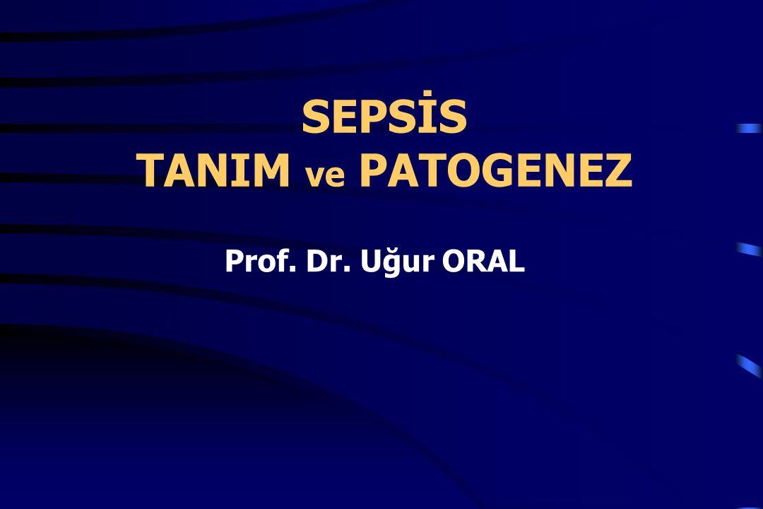 SEPSİS TANIM ve PATOGENEZ Prof. Dr. Uğur ORAL