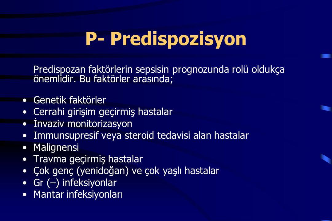 P- Predispozisyon Predispozan faktörlerin sepsisin prognozunda rolü oldukça önemlidir.