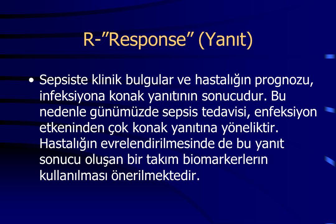 R- Response (Yanıt) Sepsiste klinik bulgular ve hastalığın prognozu, infeksiyona konak yanıtının sonucudur.