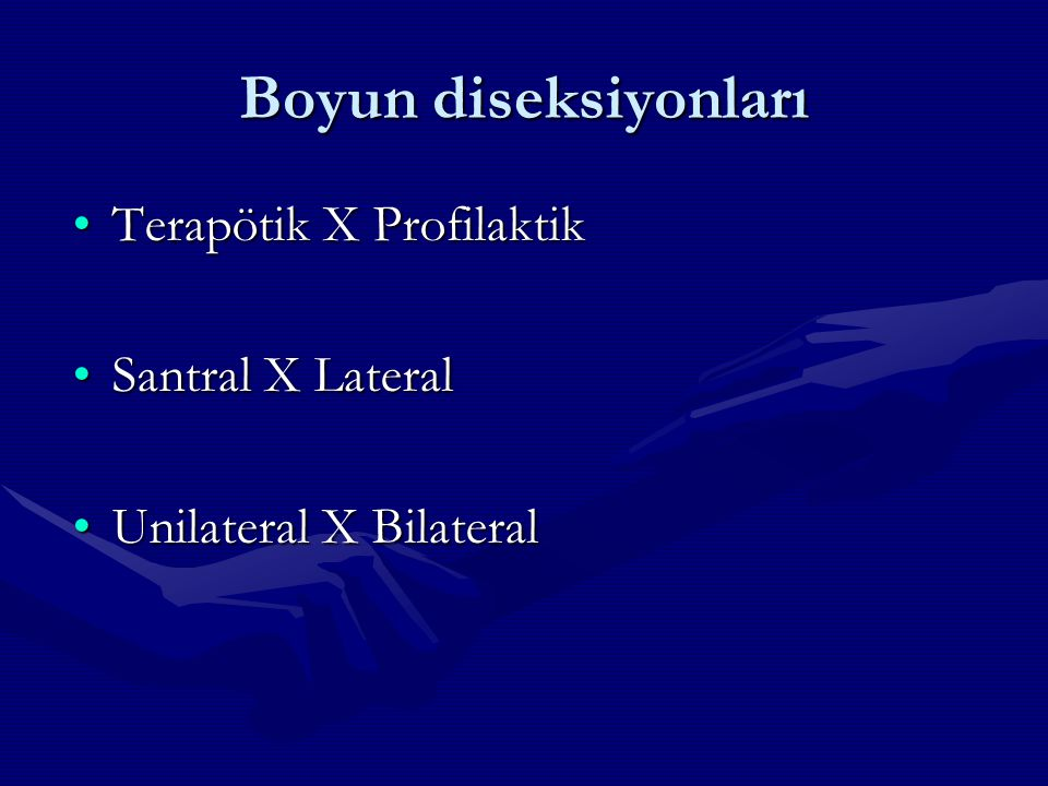 Boyun diseksiyonları Terapötik X ProfilaktikTerapötik X Profilaktik Santral X LateralSantral X Lateral Unilateral X BilateralUnilateral X Bilateral