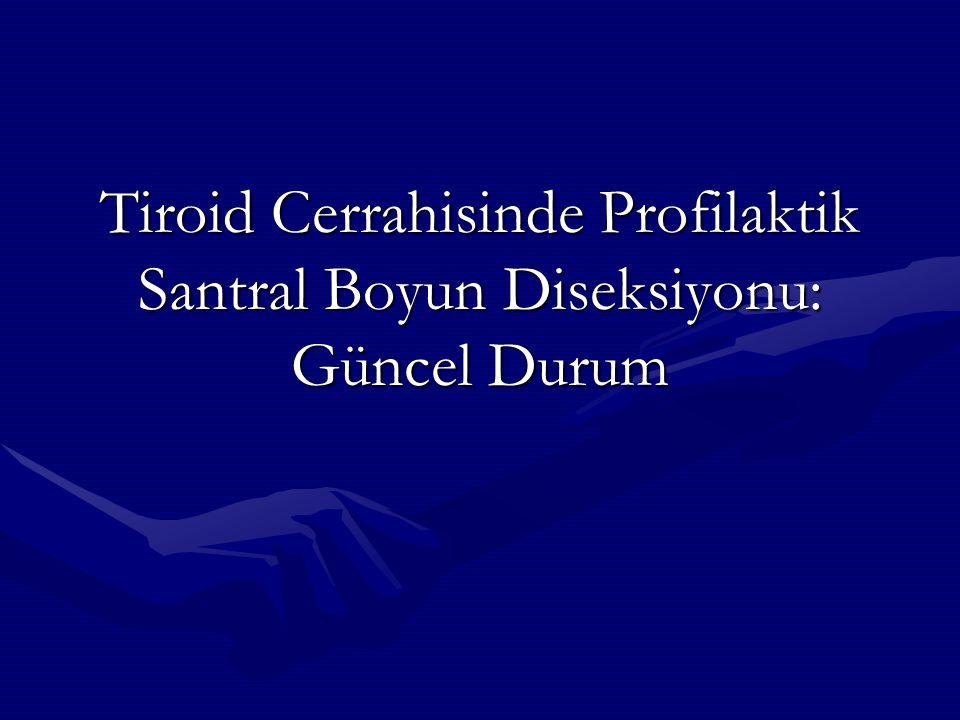 Tiroid Cerrahisinde Profilaktik Santral Boyun Diseksiyonu: Güncel Durum
