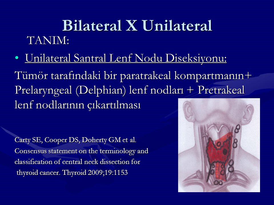 Bilateral X Unilateral TANIM: TANIM: Unilateral Santral Lenf Nodu Diseksiyonu:Unilateral Santral Lenf Nodu Diseksiyonu: Tümör tarafındaki bir paratrak
