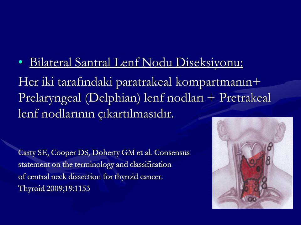 Bilateral Santral Lenf Nodu Diseksiyonu:Bilateral Santral Lenf Nodu Diseksiyonu: Her iki tarafındaki paratrakeal kompartmanın+ Prelaryngeal (Delphian)