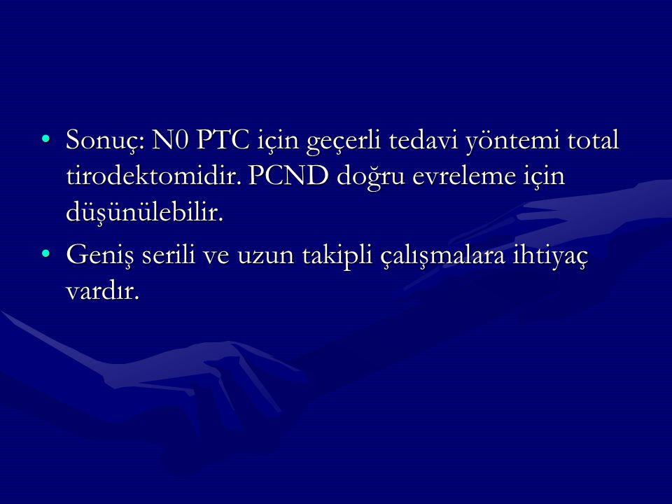 Sonuç: N0 PTC için geçerli tedavi yöntemi total tirodektomidir. PCND doğru evreleme için düşünülebilir.Sonuç: N0 PTC için geçerli tedavi yöntemi total