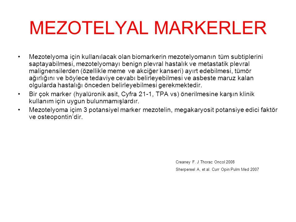 MEZOTELYAL MARKERLER Mezotelyoma için kullanılacak olan biomarkerin mezotelyomanın tüm subtiplerini saptayabilmesi, mezotelyomayı benign plevral hasta
