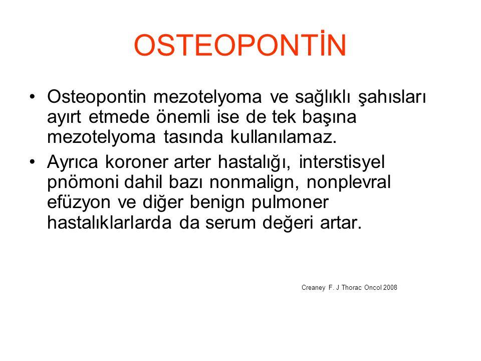 OSTEOPONTİN Osteopontin mezotelyoma ve sağlıklı şahısları ayırt etmede önemli ise de tek başına mezotelyoma tasında kullanılamaz. Ayrıca koroner arter