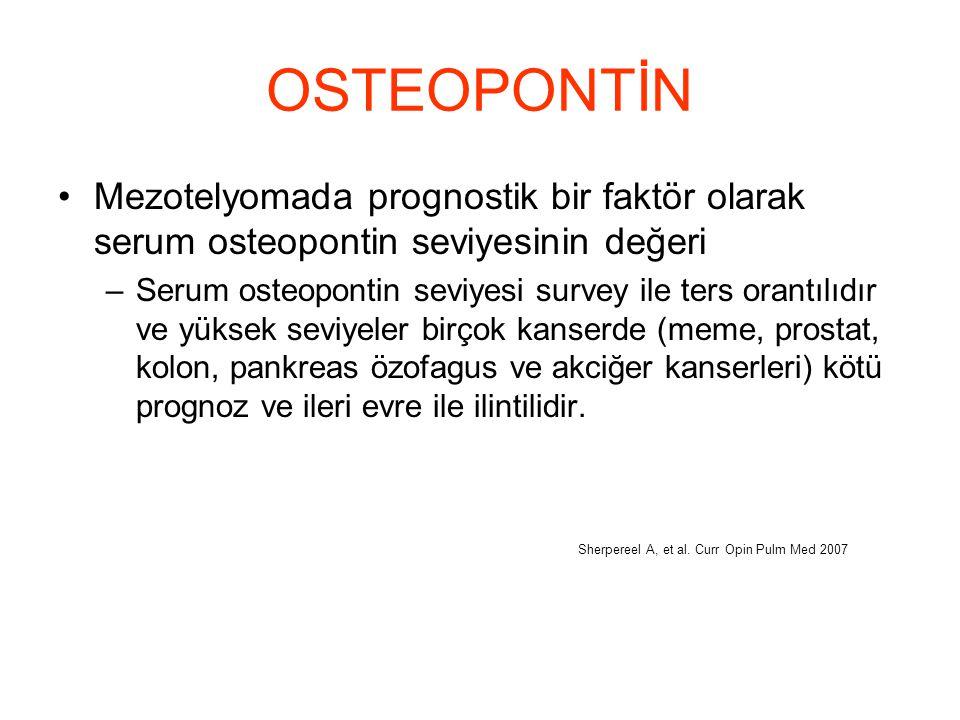 OSTEOPONTİN Mezotelyomada prognostik bir faktör olarak serum osteopontin seviyesinin değeri –Serum osteopontin seviyesi survey ile ters orantılıdır ve