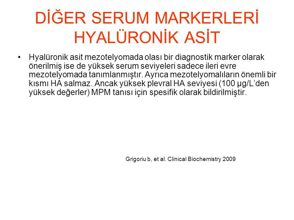 DİĞER SERUM MARKERLERİ HYALÜRONİK ASİT Hyalüronik asit mezotelyomada olası bir diagnostik marker olarak önerilmiş ise de yüksek serum seviyeleri sadec