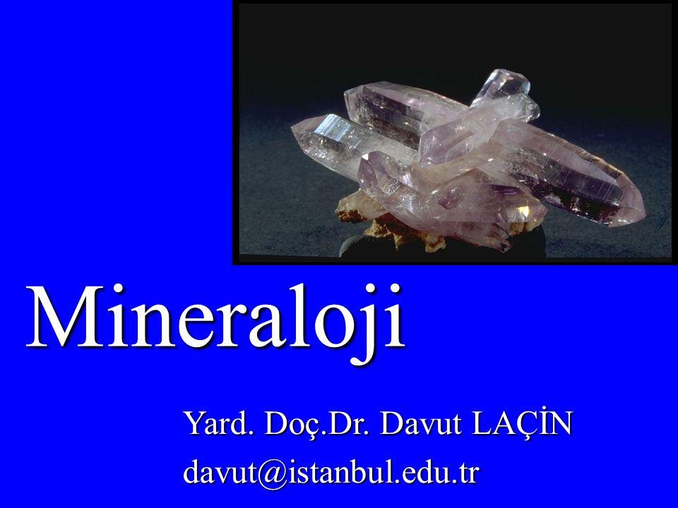 Mineraloji Yard. Doç.Dr. Davut LAÇİN davut@istanbul.edu.tr