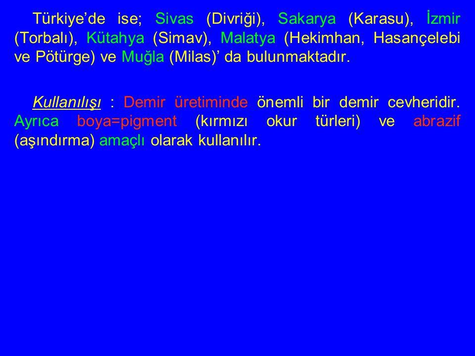 Türkiye'de ise; Sivas (Divriği), Sakarya (Karasu), İzmir (Torbalı), Kütahya (Simav), Malatya (Hekimhan, Hasançelebi ve Pötürge) ve Muğla (Milas)' da b