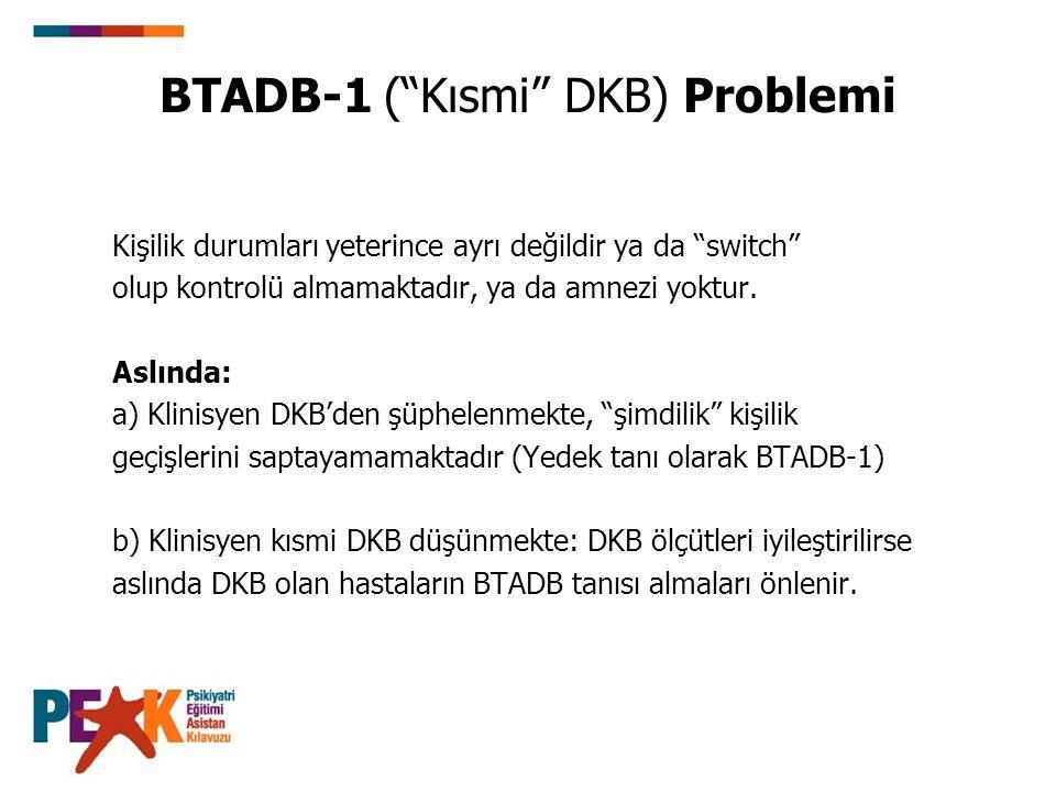 """BTADB-1 (""""Kısmi"""" DKB) Problemi Kişilik durumları yeterince ayrı değildir ya da """"switch"""" olup kontrolü almamaktadır, ya da amnezi yoktur. Aslında: a) K"""