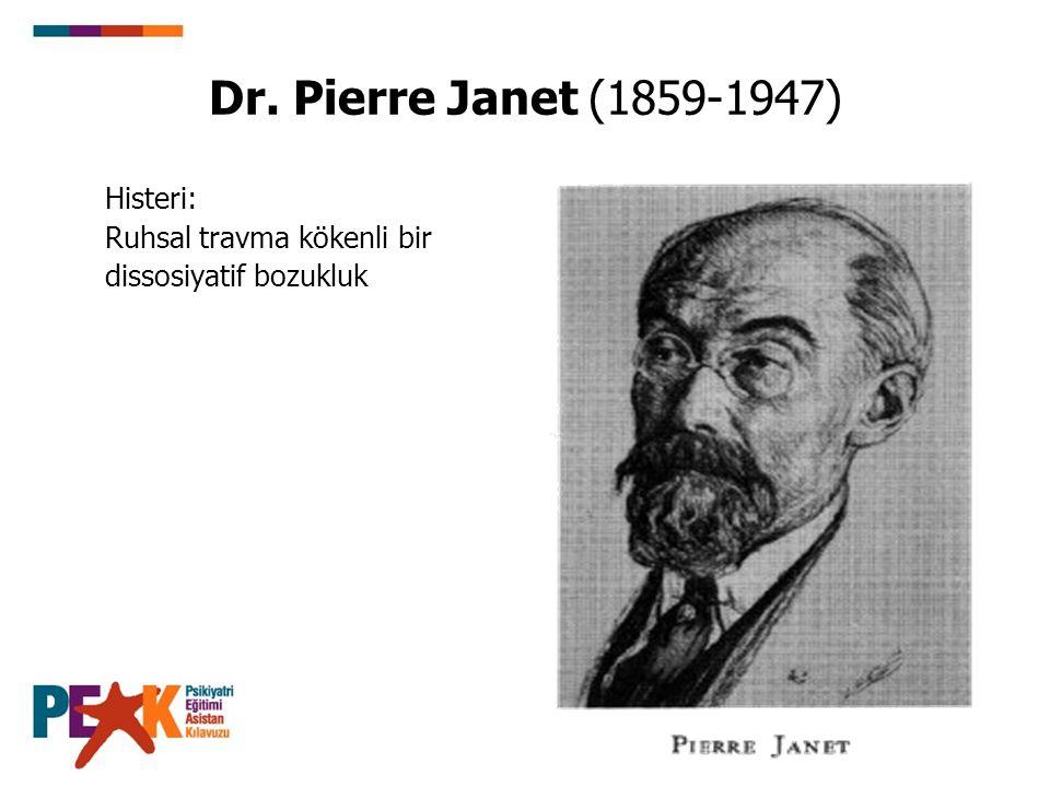 Dr. Pierre Janet (1859-1947) Histeri: Ruhsal travma kökenli bir dissosiyatif bozukluk
