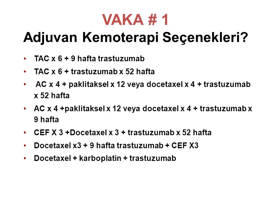VAKA # 1 53 yaşında kadın, postmenopozal Nisan 2010- Sağ MRM IDC, grade III, ER (-), PR (-), IHC: c-erb B2 (3+) T3 N3 (37/46) M0
