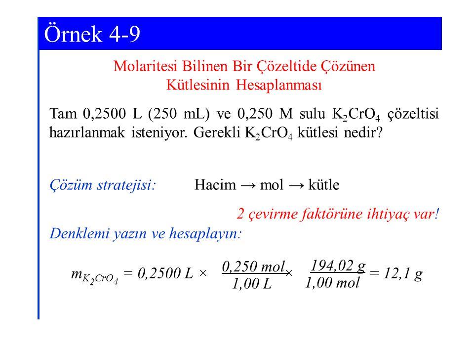 Molaritesi Bilinen Bir Çözeltide Çözünen Kütlesinin Hesaplanması Tam 0,2500 L (250 mL) ve 0,250 M sulu K 2 CrO 4 çözeltisi hazırlanmak isteniyor. Gere