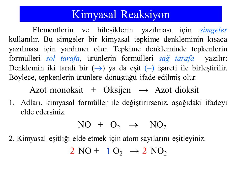 Kimyasal Reaksiyon Azot monoksit + Oksijen → Azot dioksit 1.Adları, kimyasal formüller ile değiştirirseniz, aşağıdaki ifadeyi elde edersiniz. NO + O 2