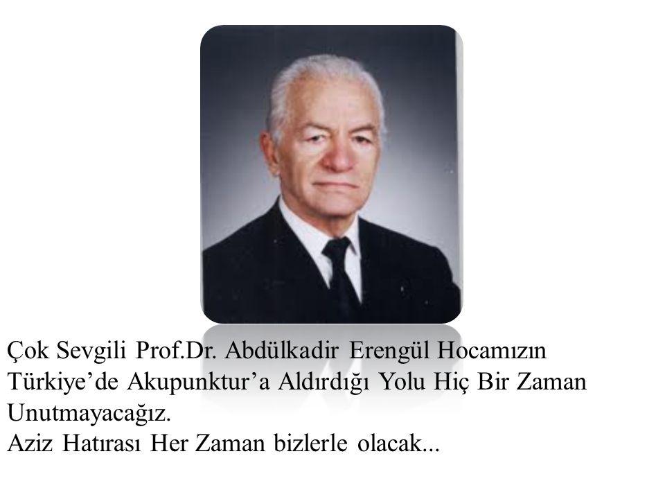 Çok Sevgili Prof.Dr. Abdülkadir Erengül Hocamızın Türkiye'de Akupunktur'a Aldırdığı Yolu Hiç Bir Zaman Unutmayacağız. Aziz Hatırası Her Zaman bizlerle