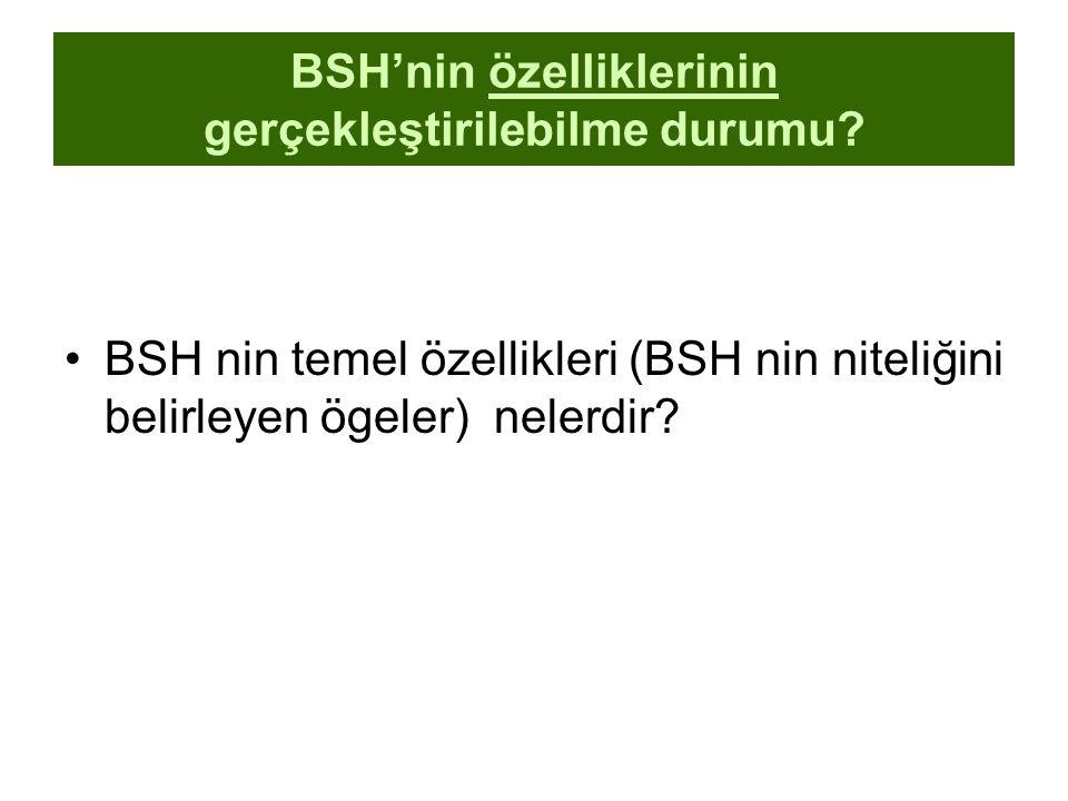 BSH'nin özelliklerinin gerçekleştirilebilme durumu? BSH nin temel özellikleri (BSH nin niteliğini belirleyen ögeler) nelerdir?