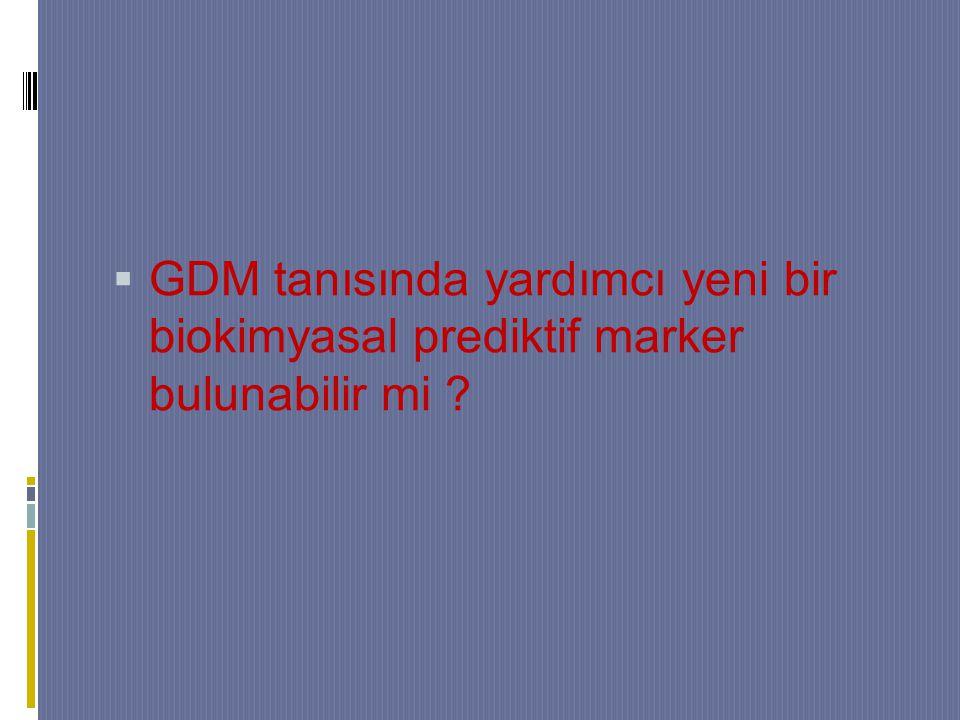  GDM tanısında yardımcı yeni bir biokimyasal prediktif marker bulunabilir mi ?