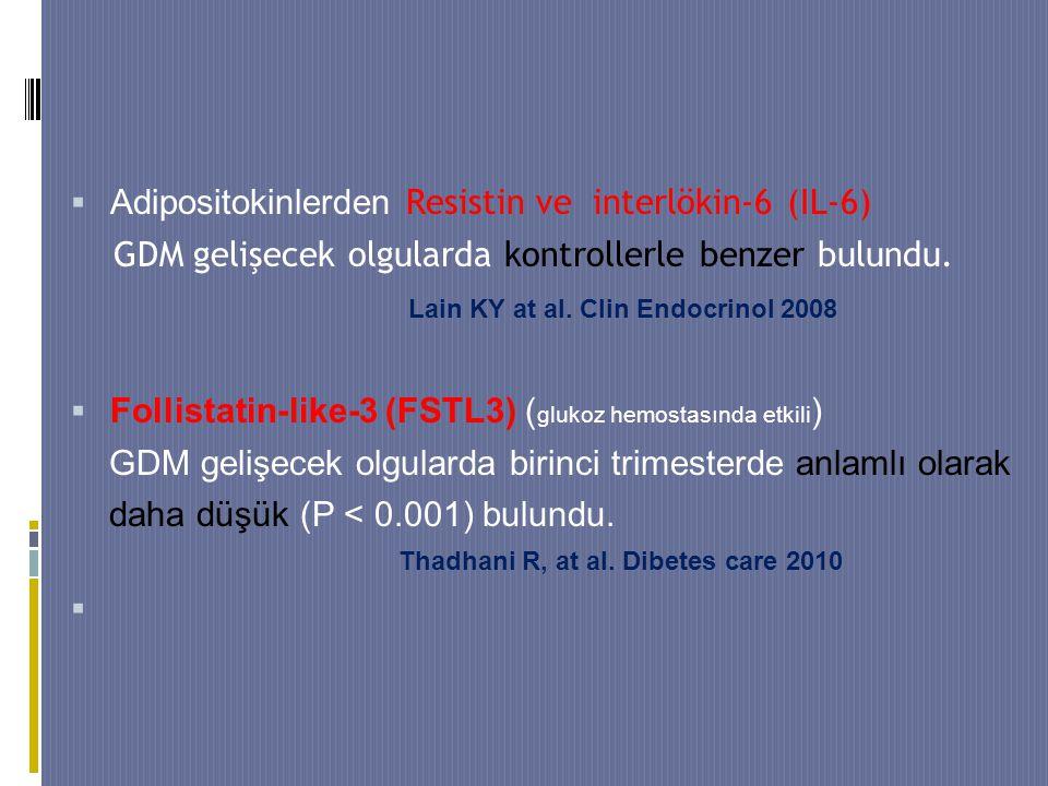  Adipositokinlerden Resistin ve interlökin-6 (IL-6) GDM gelişecek olgularda kontrollerle benzer bulundu.