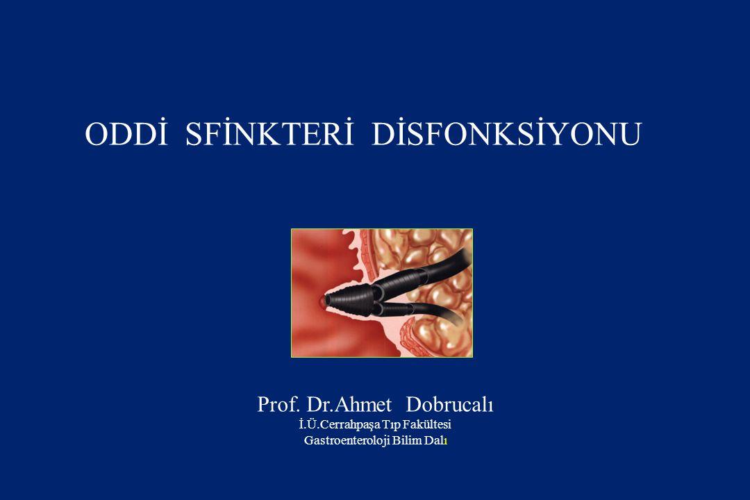 ODDİ SFİNKTERİ DİSFONKSİYONU Prof. Dr.Ahmet Dobrucalı İ.Ü.Cerrahpaşa Tıp Fakültesi Gastroenteroloji Bilim Dalı